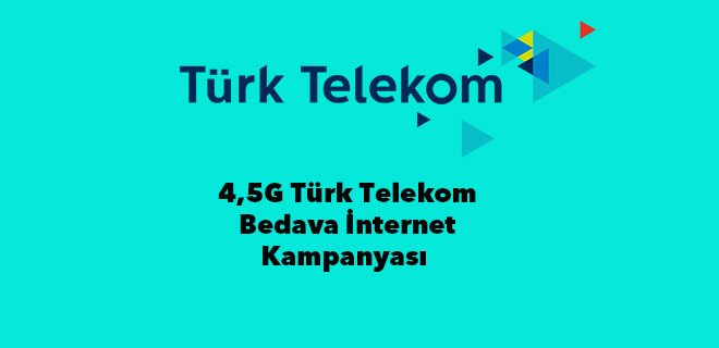 türk telekom bedava internet 4,5G kampanyası