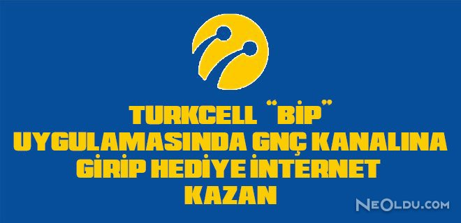 turkcell bedava internet paketi bip gnç uygulaması
